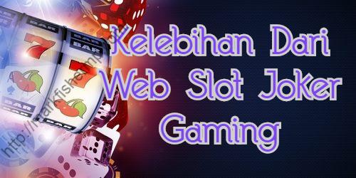 Kelebihan Dari Web Slot Joker Gaming