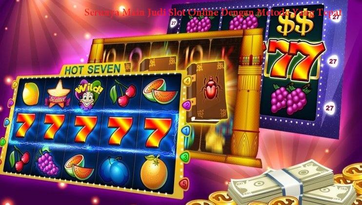 Serunya Main Judi Slot Online Dengan Metode Yang Tepat