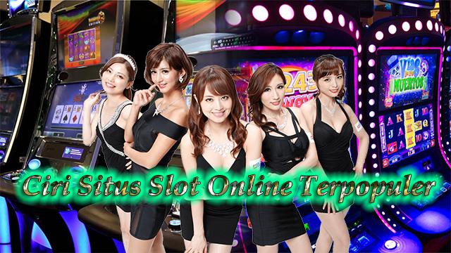 Ciri Situs Slot Online Terpopuler